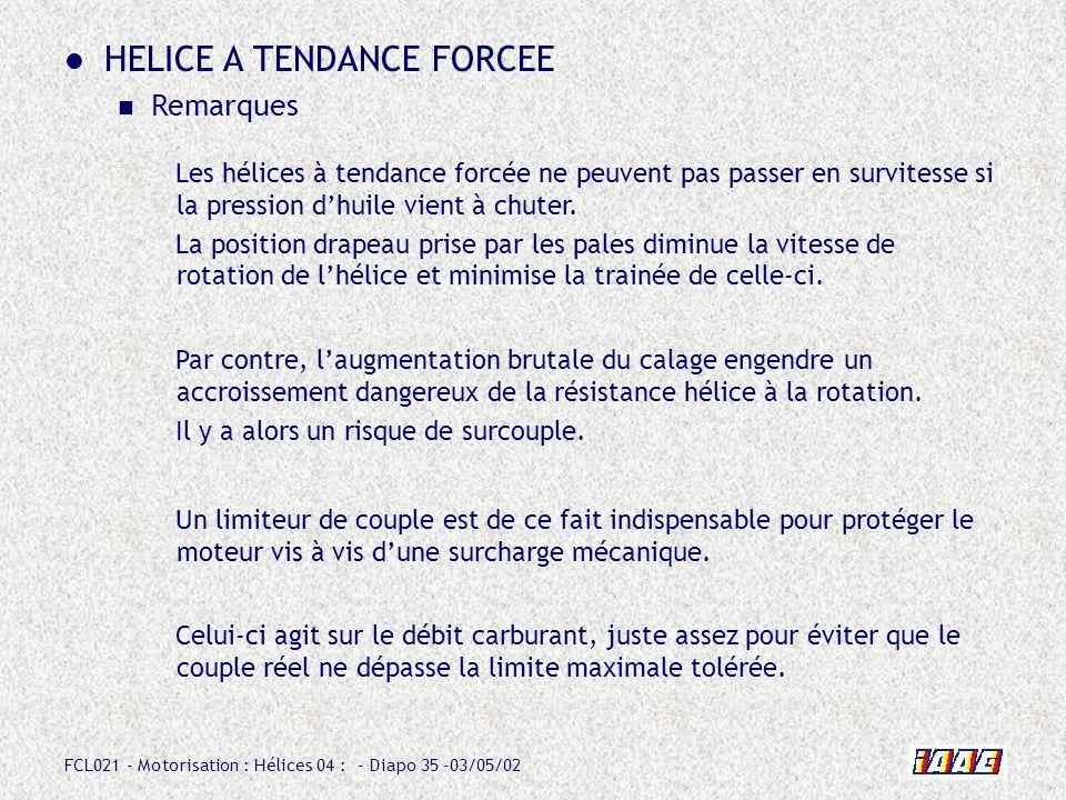 FCL021 - Motorisation : Hélices 04 : - Diapo 35 -03/05/02 HELICE A TENDANCE FORCEE Remarques Par contre, laugmentation brutale du calage engendre un a