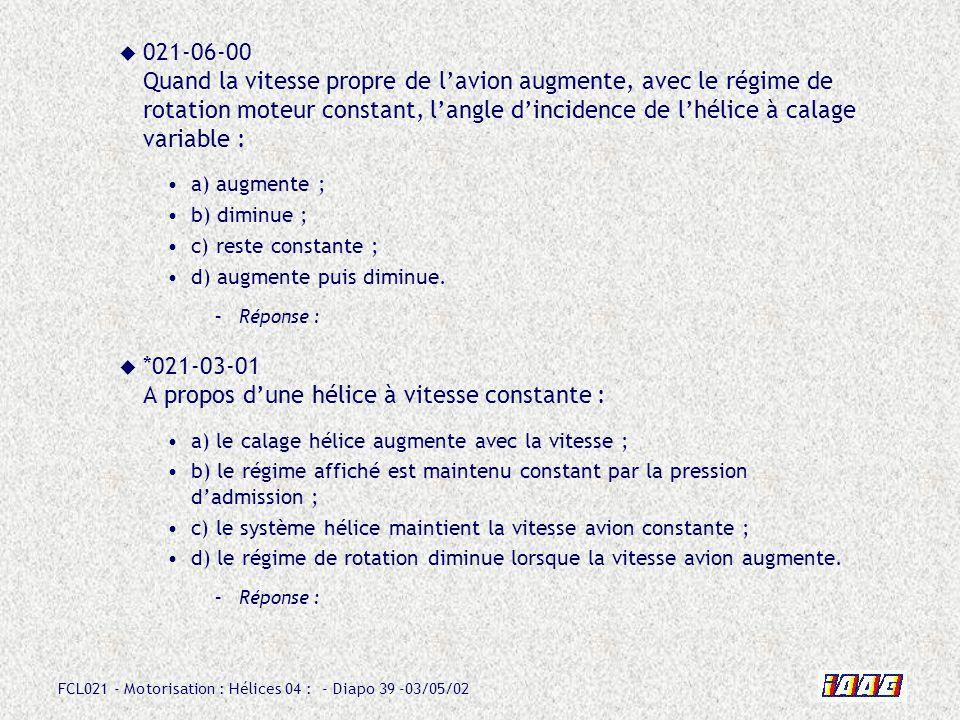 FCL021 - Motorisation : Hélices 04 : - Diapo 39 -03/05/02 021-06-00 Quand la vitesse propre de lavion augmente, avec le régime de rotation moteur cons