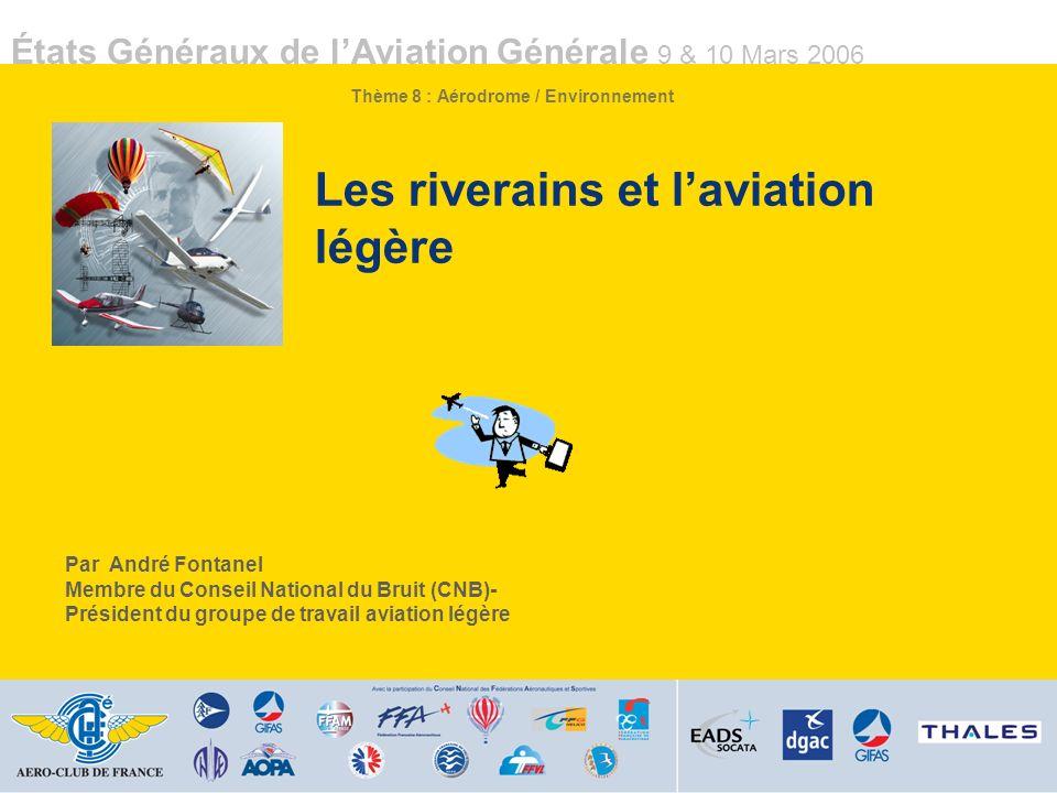 États Généraux de lAviation Générale 9 & 10 Mars 2006 1 1 Par André Fontanel Membre du Conseil National du Bruit (CNB)- Président du groupe de travail