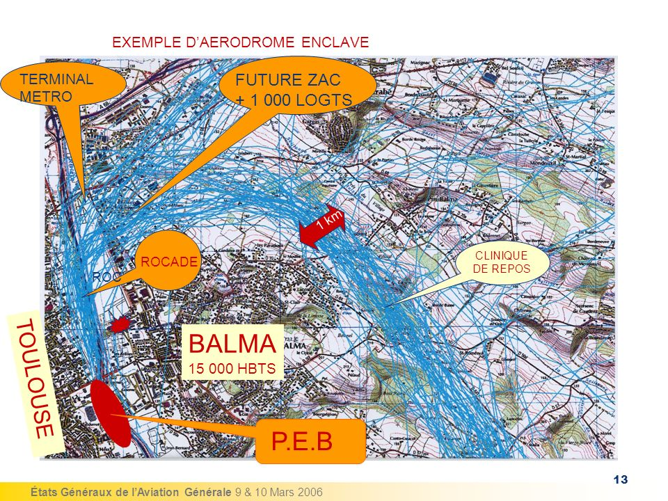 États Généraux de lAviation Générale 9 & 10 Mars 2006 13 EXEMPLE DAERODROME ENCLAVE BALMA 15 000 HBTS TOULOUSE TERMINAL METRO FUTURE ZAC + 1 000 LOGTS