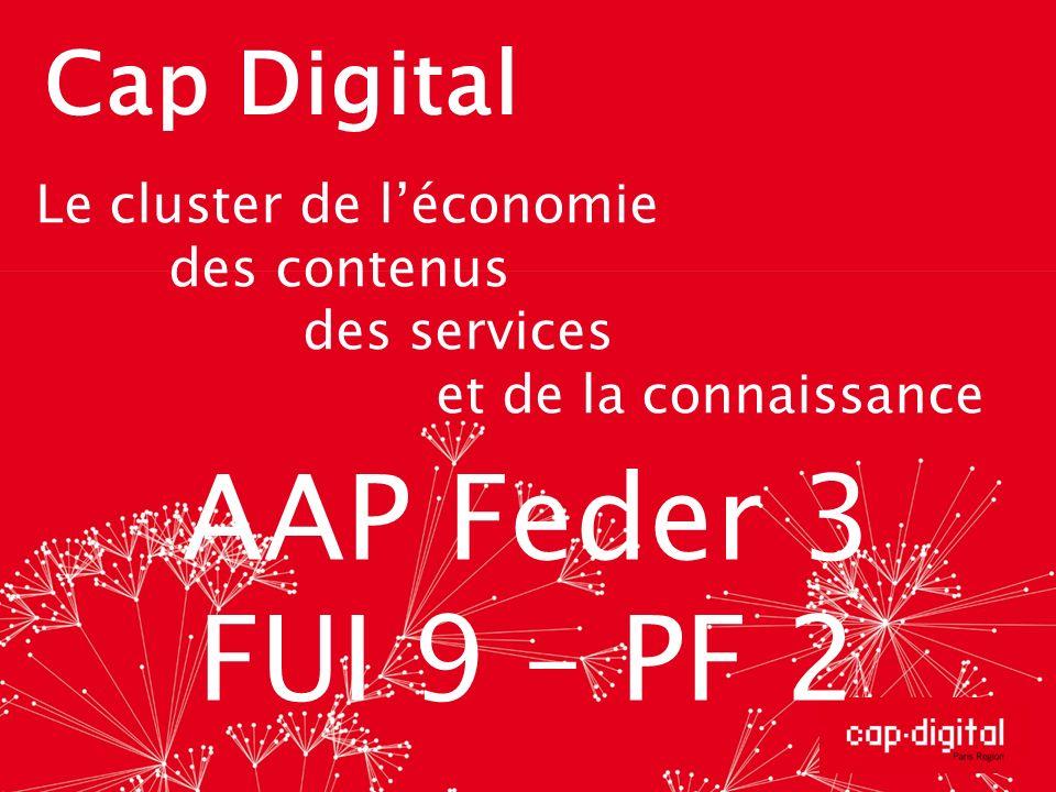 Cap Digital Le cluster de léconomie des contenus des services et de la connaissance AAP Feder 3 FUI 9 – PF 2