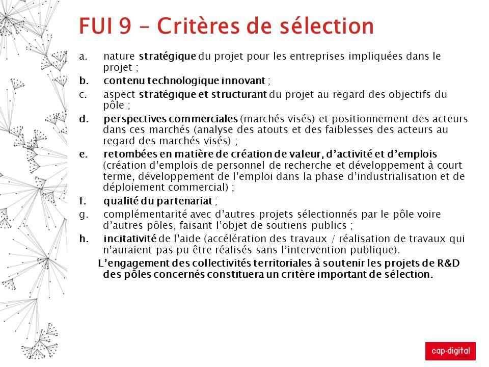 FUI 9 – Critères de sélection a.nature stratégique du projet pour les entreprises impliquées dans le projet ; b.contenu technologique innovant ; c.asp