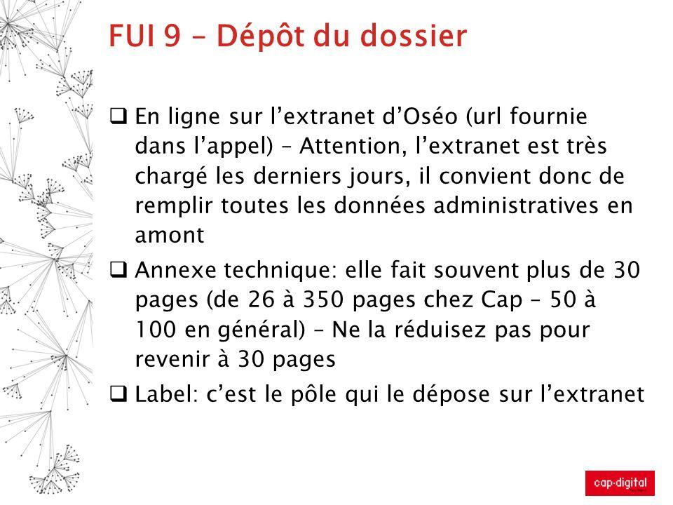 FUI 9 – Dépôt du dossier En ligne sur lextranet dOséo (url fournie dans lappel) – Attention, lextranet est très chargé les derniers jours, il convient