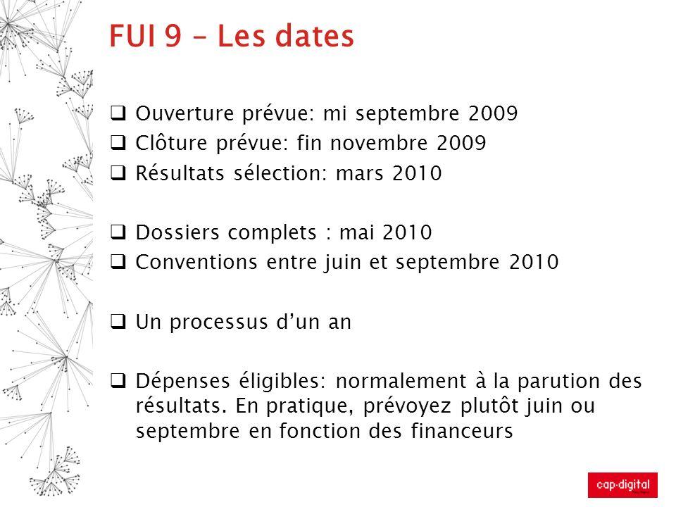 FUI 9 – Les dates Ouverture prévue: mi septembre 2009 Clôture prévue: fin novembre 2009 Résultats sélection: mars 2010 Dossiers complets : mai 2010 Co