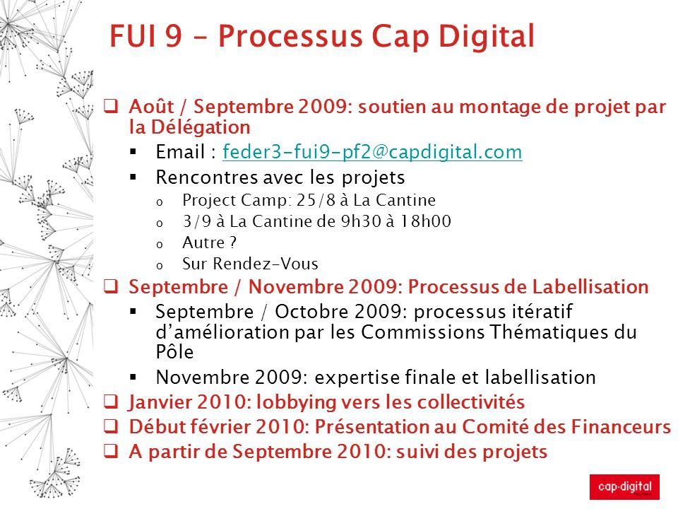 FUI 9 – Processus Cap Digital Août / Septembre 2009: soutien au montage de projet par la Délégation Email : feder3-fui9-pf2@capdigital.comfeder3-fui9-