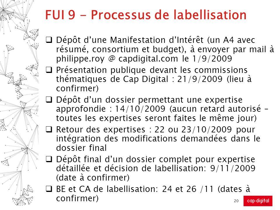FUI 9 - Processus de labellisation Dépôt dune Manifestation dIntérêt (un A4 avec résumé, consortium et budget), à envoyer par mail à philippe.roy @ ca