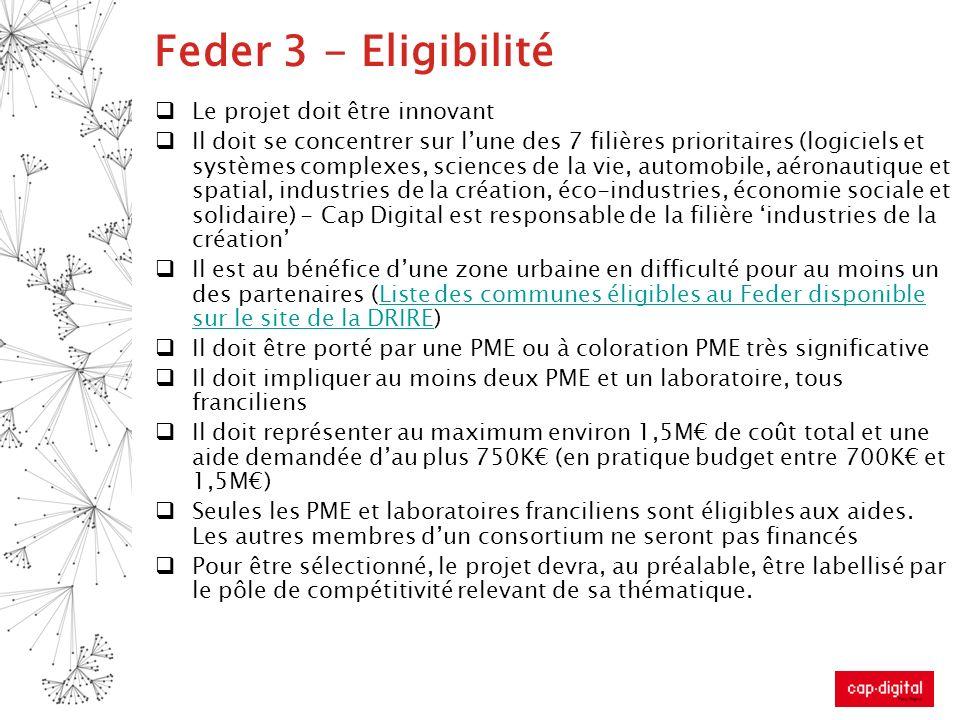 Feder 3 - Eligibilité Le projet doit être innovant Il doit se concentrer sur lune des 7 filières prioritaires (logiciels et systèmes complexes, scienc