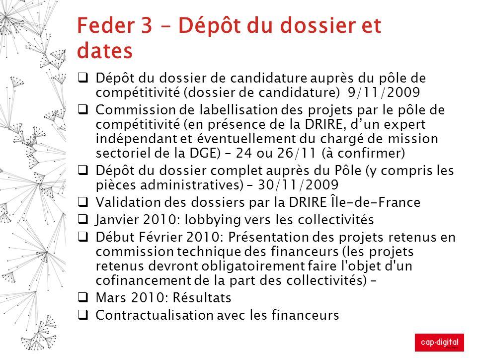 Feder 3 – Dépôt du dossier et dates Dépôt du dossier de candidature auprès du pôle de compétitivité (dossier de candidature) 9/11/2009 Commission de l