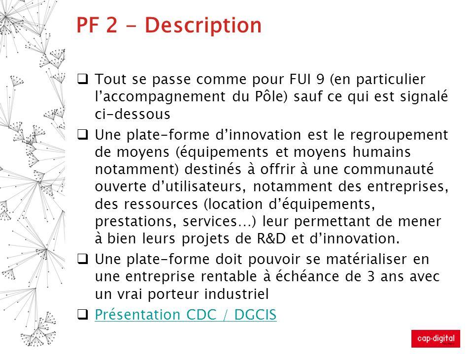 PF 2 - Description Tout se passe comme pour FUI 9 (en particulier laccompagnement du Pôle) sauf ce qui est signalé ci-dessous Une plate-forme dinnovat