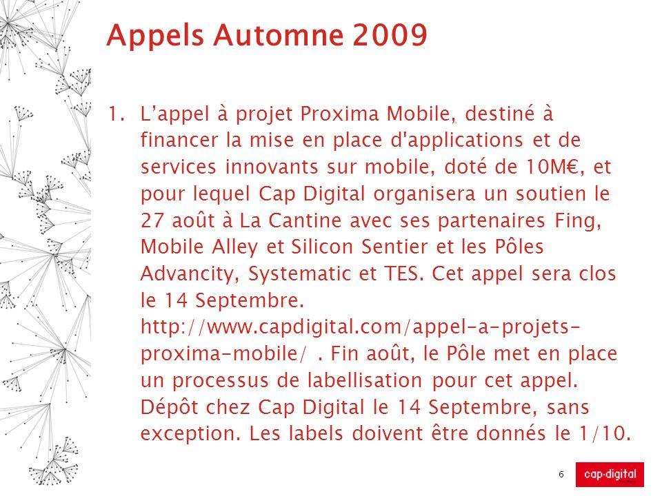 Appels Automne 2009 2.Lappel à projet TIC et Ville Durable lancé par les trois pôles Advancity, Cap Digital et Systematic Paris Region, destiné à générer des projets innovants pour financement par dautres guichets.