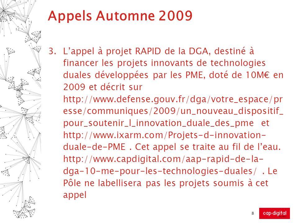 Appels Automne 2009 4.Lappel à projet THD numéro 2, lancé par Cap Digital destiné à financer des expérimentations dusage en très haut débit, ouvert le 27 juillet et fermera le 28 octobre.