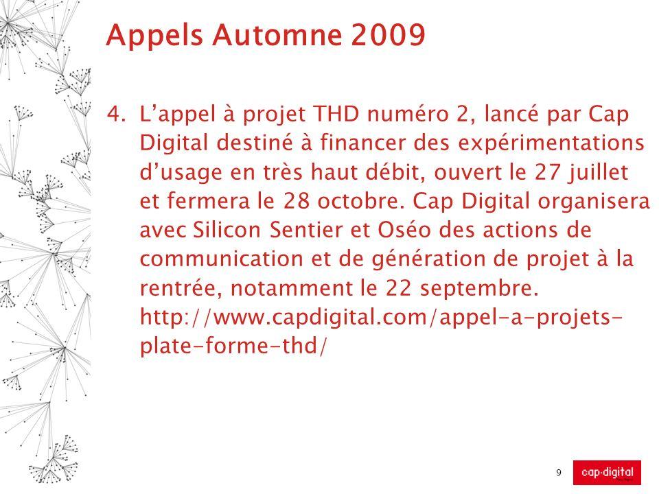Appels Automne 2009 4.Lappel à projet THD numéro 2, lancé par Cap Digital destiné à financer des expérimentations dusage en très haut débit, ouvert le