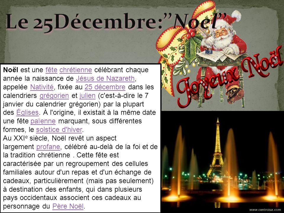 Noël est une fête chrétienne célébrant chaque année la naissance de Jésus de Nazareth, appelée Nativité, fixée au 25 décembre dans les calendriers gré