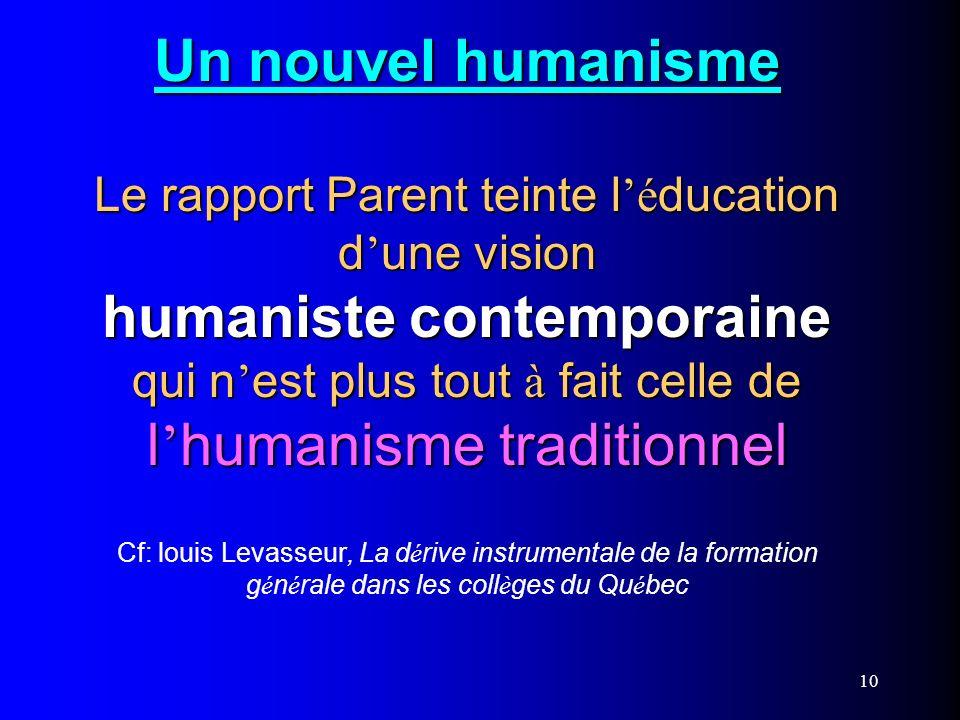 10 Un nouvel humanisme Le rapport Parent teinte l é ducation d une vision humaniste contemporaine qui n est plus tout à fait celle de l humanisme trad