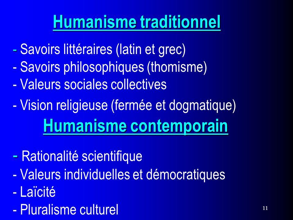 11 Humanisme traditionnel - Humanisme contemporain - Humanisme traditionnel - Savoirs littéraires (latin et grec) - Savoirs philosophiques (thomisme)