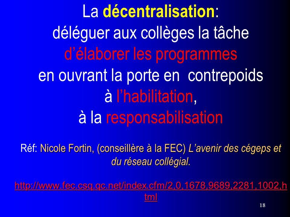 18 Nicole Fortin, (conseillère à la FEC) Lavenir des cégeps et du réseau collégial. http://www.fec.csq.qc.net/index.cfm/2,0,1678,9689,2281,1002,h tml
