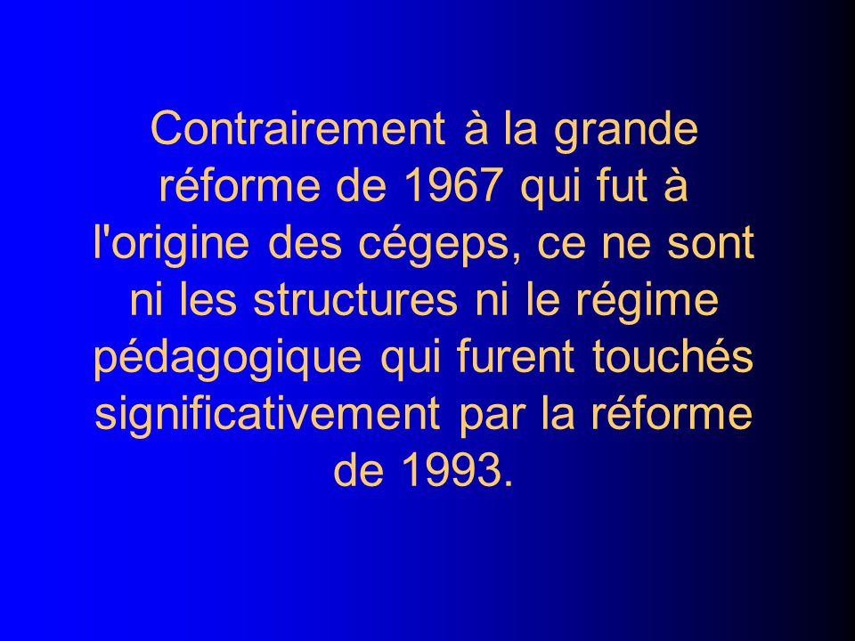 Contrairement à la grande réforme de 1967 qui fut à l'origine des cégeps, ce ne sont ni les structures ni le régime pédagogique qui furent touchés sig