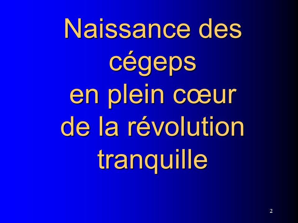 2 Naissance des cégeps en plein cœur de la révolution tranquille Naissance des cégeps en plein cœur de la révolution tranquille