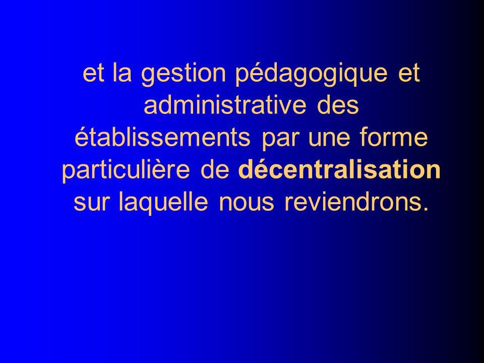 et la gestion pédagogique et administrative des établissements par une forme particulière de décentralisation sur laquelle nous reviendrons.