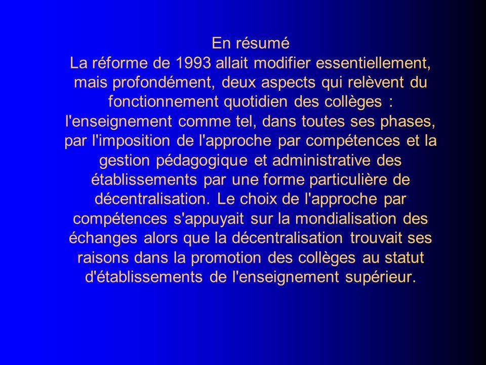 En résumé La réforme de 1993 allait modifier essentiellement, mais profondément, deux aspects qui relèvent du fonctionnement quotidien des collèges :