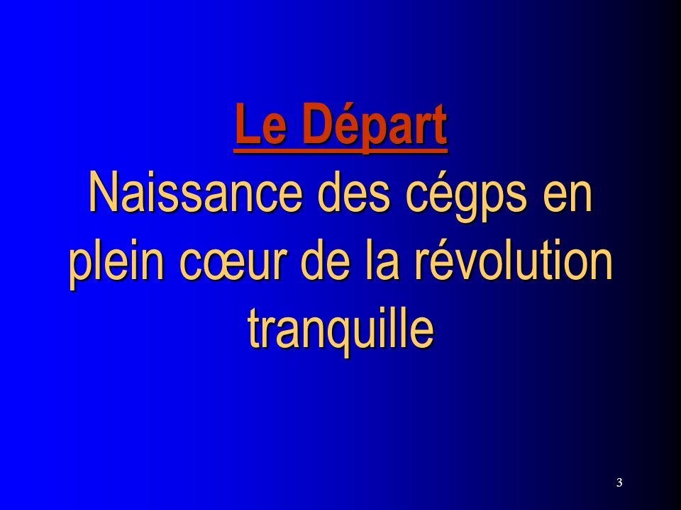 3 Le Départ Naissance des cégps en plein cœur de la révolution tranquille