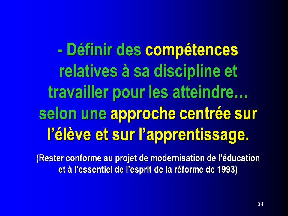 34 - Définir des compétences relatives à sa discipline et travailler pour les atteindre… selon une approche centrée sur lélève et sur lapprentissage.