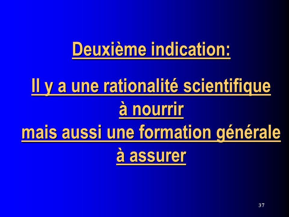 37 Deuxième indication: Il y a une rationalité scientifique à nourrir mais aussi une formation générale à assurer