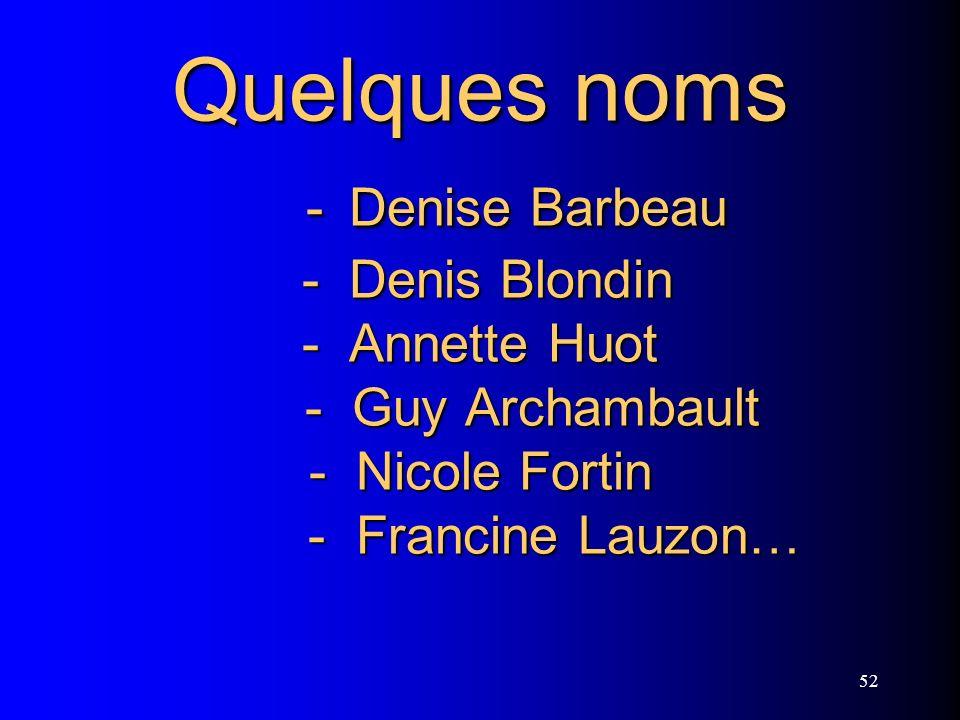 52 Quelques noms - Denise Barbeau - Denis Blondin - Annette Huot - Guy Archambault - Nicole Fortin - Francine Lauzon…