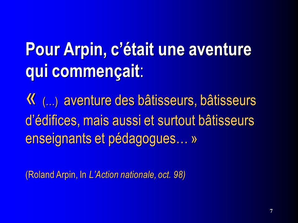 7 Pour Arpin, cétait une aventure qui commençait : « (…) aventure des bâtisseurs, bâtisseurs dédifices, mais aussi et surtout bâtisseurs enseignants e