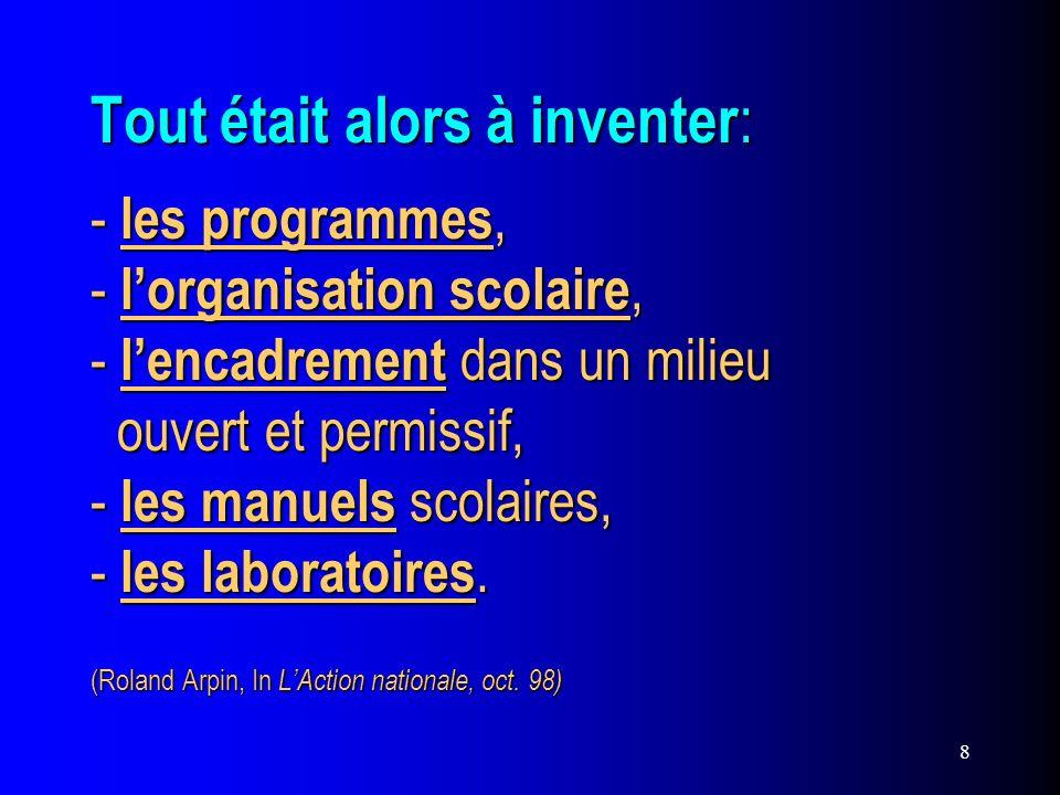 8 Tout était alors à inventer : - les programmes, - lorganisation scolaire, - lencadrement dans un milieu ouvert et permissif, - les manuels scolaires