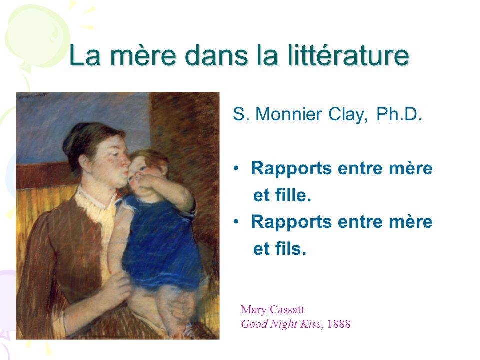 La mère dans la littérature S. Monnier Clay, Ph.D. Rapports entre mère et fille. Rapports entre mère et fils. Mary Cassatt Good Night Kiss, 1888