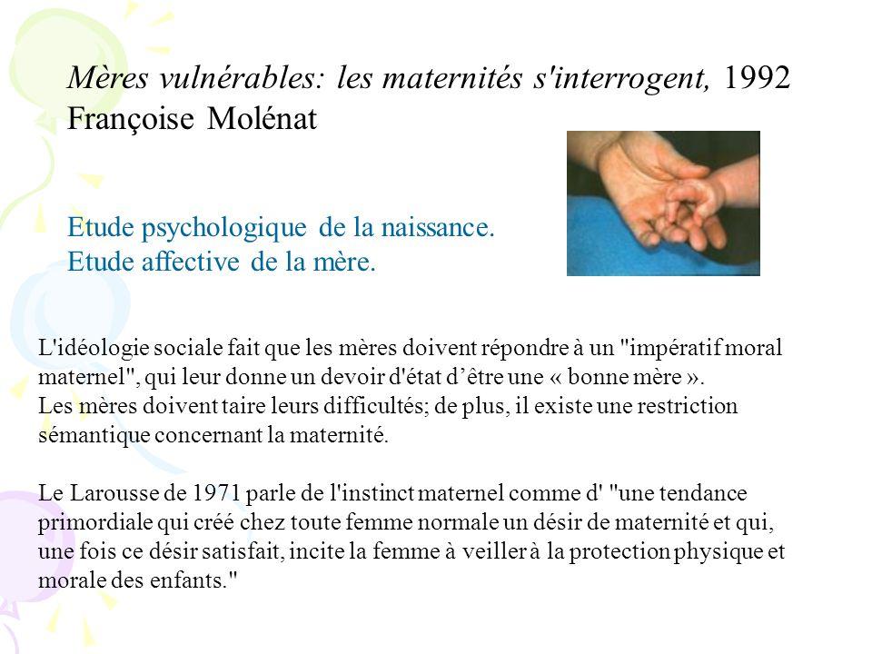 Mères vulnérables: les maternités s'interrogent, 1992 Françoise Molénat Etude psychologique de la naissance. Etude affective de la mère. L'idéologie s
