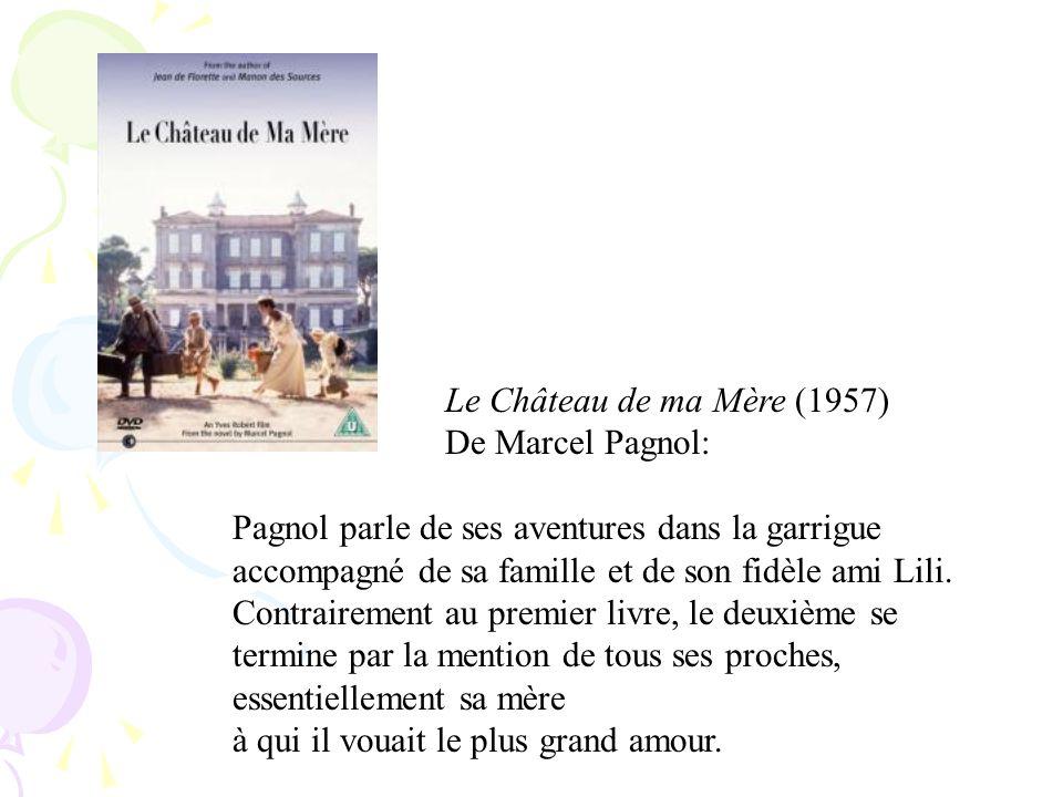 Le Château de ma Mère (1957) De Marcel Pagnol: Pagnol parle de ses aventures dans la garrigue accompagné de sa famille et de son fidèle ami Lili. Cont