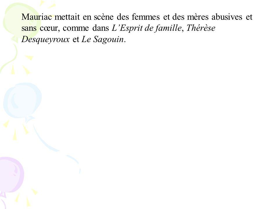 Mauriac mettait en scène des femmes et des mères abusives et sans cœur, comme dans LEsprit de famille, Thérèse Desqueyroux et Le Sagouin.