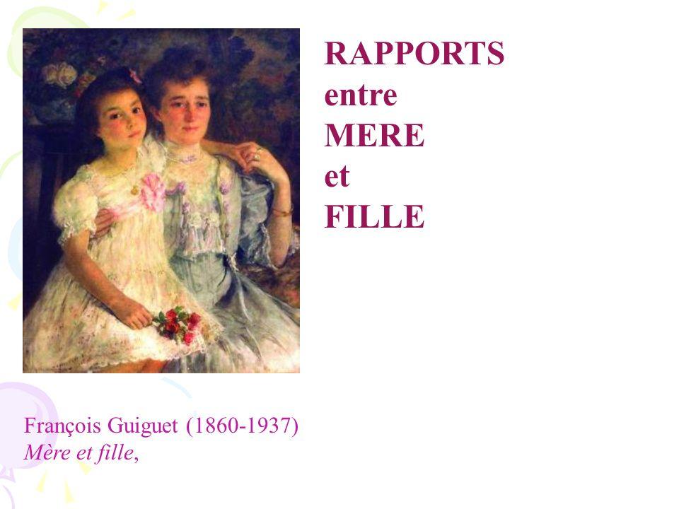 François Guiguet (1860-1937) Mère et fille, RAPPORTS entre MERE et FILLE