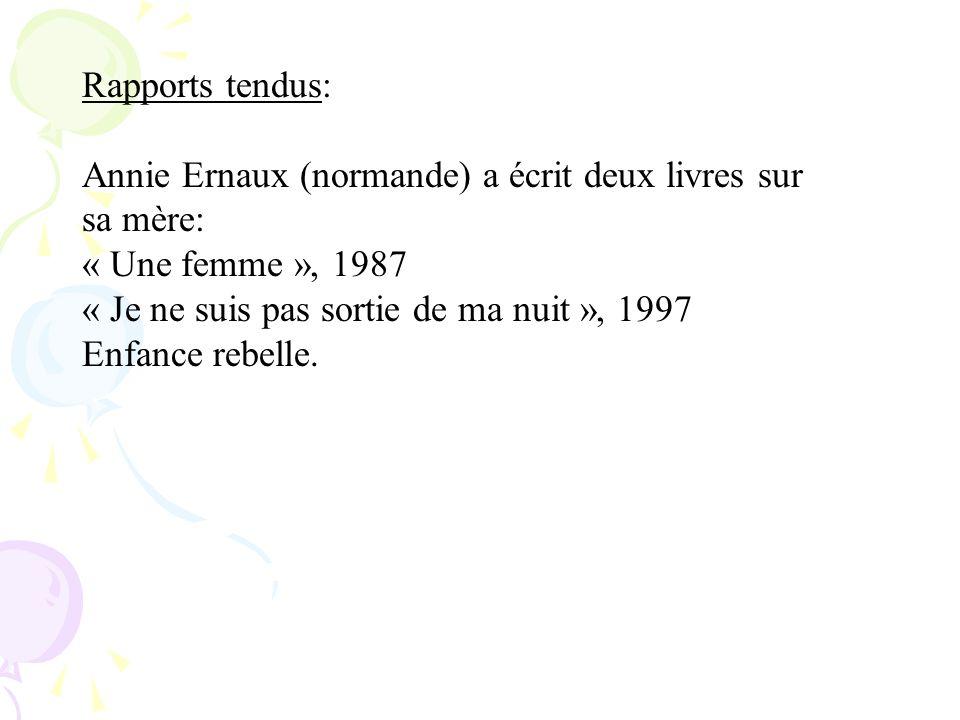 Rapports tendus: Annie Ernaux (normande) a écrit deux livres sur sa mère: « Une femme », 1987 « Je ne suis pas sortie de ma nuit », 1997 Enfance rebel