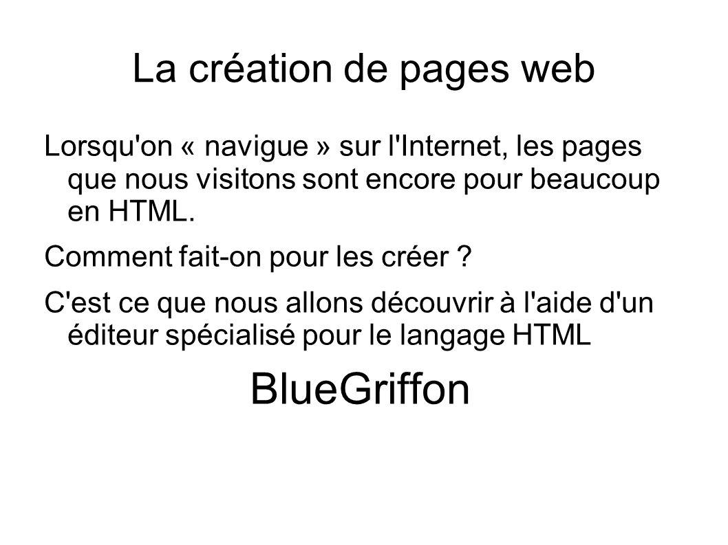 La création de pages web Lorsqu on « navigue » sur l Internet, les pages que nous visitons sont encore pour beaucoup en HTML.