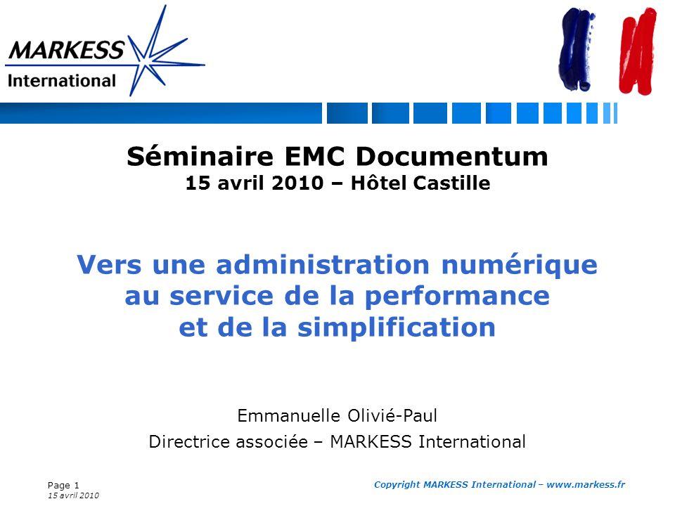 Page 1 15 avril 2010 Copyright MARKESS International – www.markess.fr Séminaire EMC Documentum 15 avril 2010 – Hôtel Castille Vers une administration