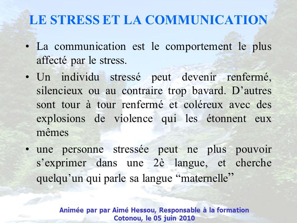 LE STRESS ET LA COMMUNICATION La communication est le comportement le plus affecté par le stress. Un individu stressé peut devenir renfermé, silencieu