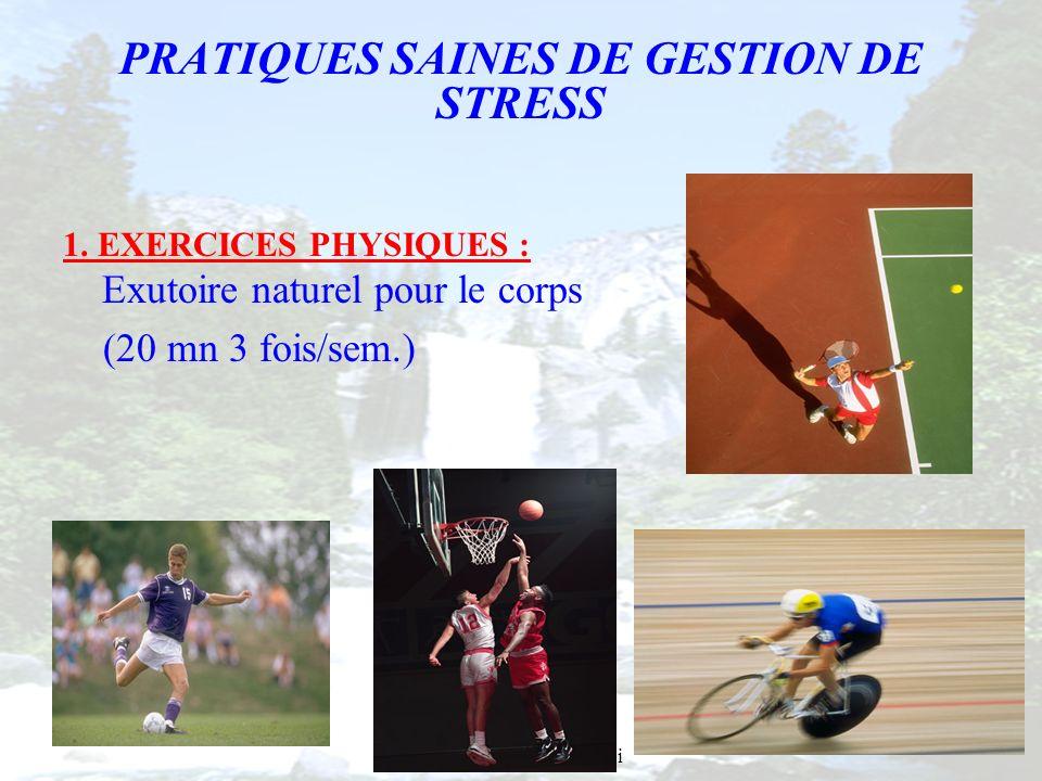 Présenté par Estelle Yabi PRATIQUES SAINES DE GESTION DE STRESS 1. EXERCICES PHYSIQUES : Exutoire naturel pour le corps (20 mn 3 fois/sem.)