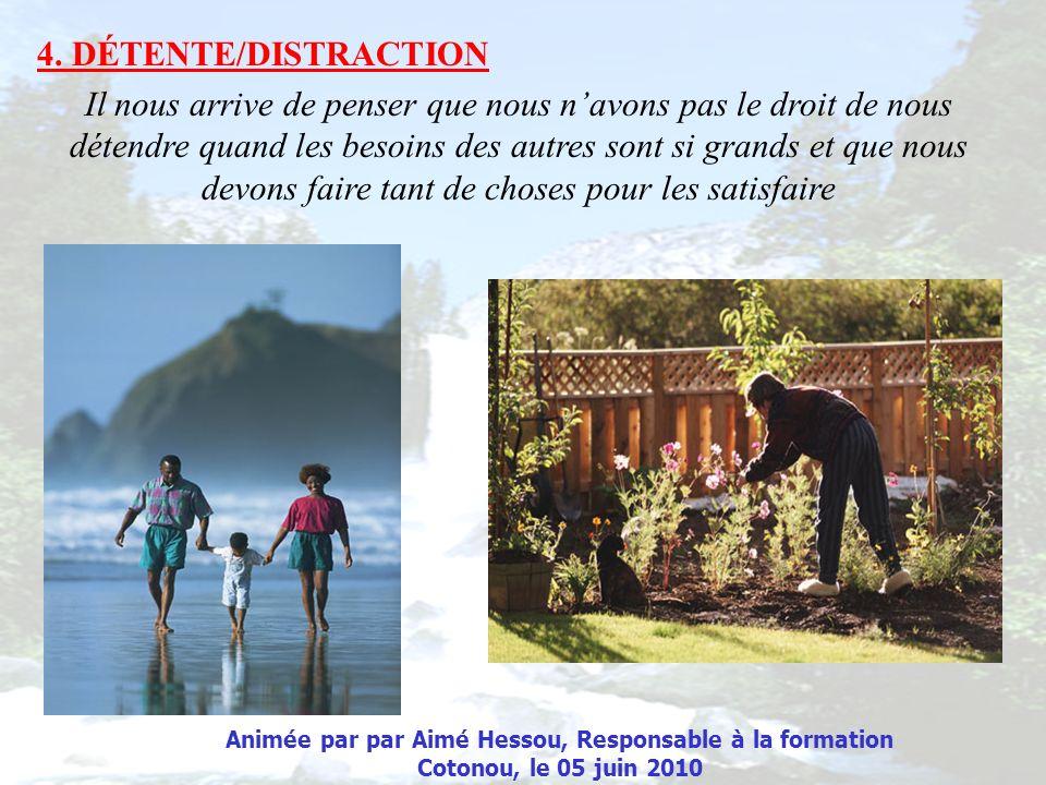 4. DÉTENTE/DISTRACTION Il nous arrive de penser que nous navons pas le droit de nous détendre quand les besoins des autres sont si grands et que nous