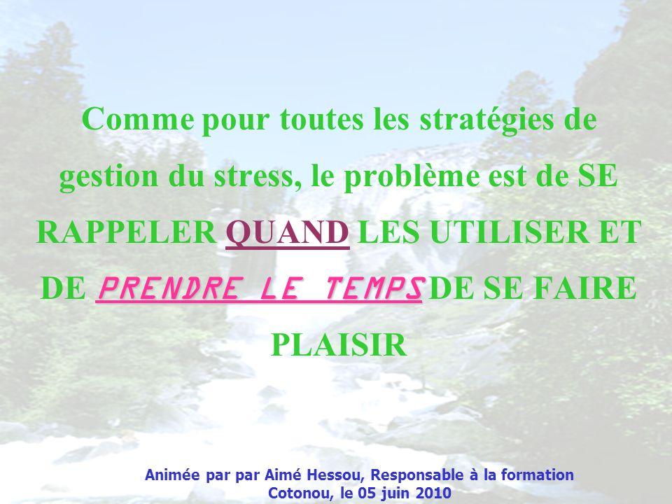 PRENDRE LE TEMPS Comme pour toutes les stratégies de gestion du stress, le problème est de SE RAPPELER QUAND LES UTILISER ET DE PRENDRE LE TEMPS DE SE