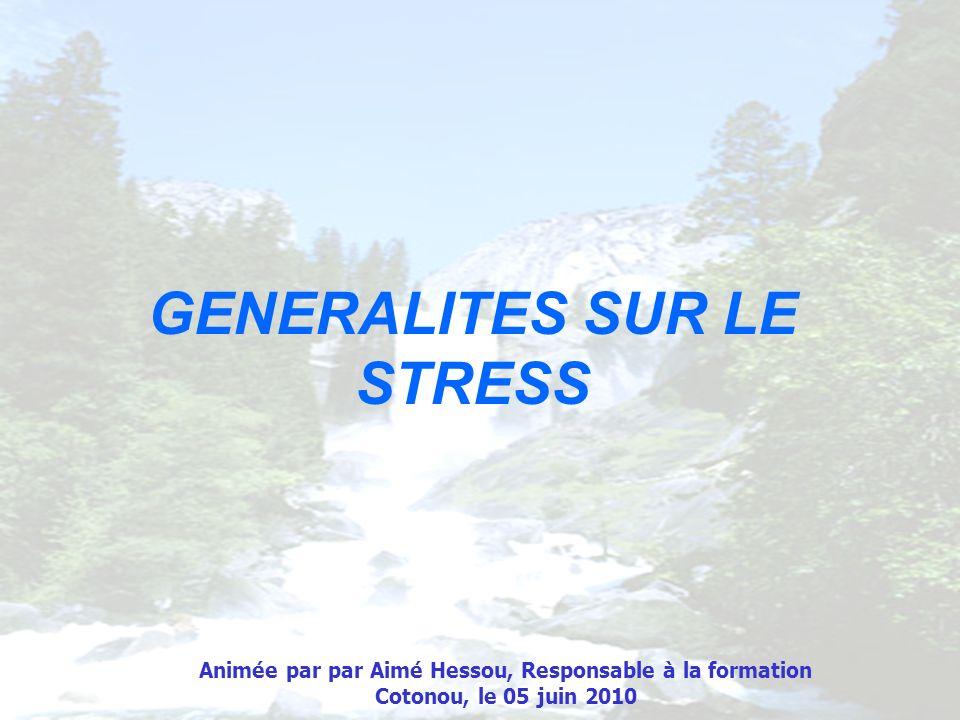GENERALITES SUR LE STRESS Animée par par Aimé Hessou, Responsable à la formation Cotonou, le 05 juin 2010