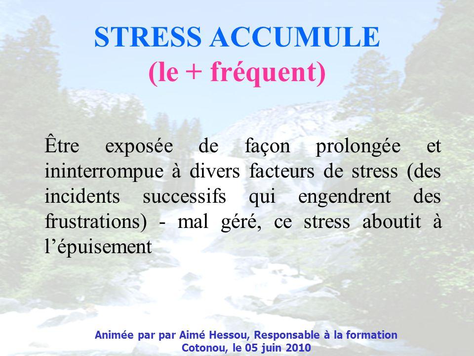 STRESS ACCUMULE (le + fréquent) Être exposée de façon prolongée et ininterrompue à divers facteurs de stress (des incidents successifs qui engendrent