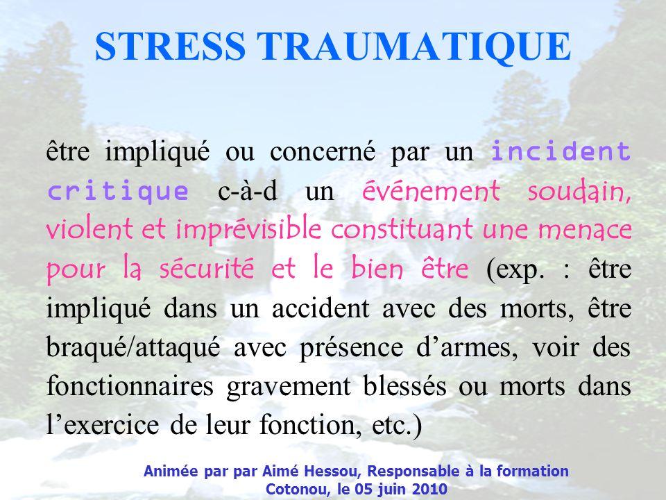 STRESS TRAUMATIQUE être impliqué ou concerné par un incident critique c-à-d un événement soudain, violent et imprévisible constituant une menace pour