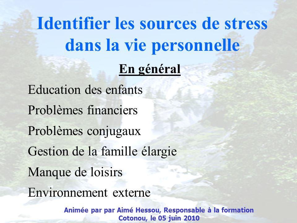 Identifier les sources de stress dans la vie personnelle En général Education des enfants Problèmes financiers Problèmes conjugaux Gestion de la famil