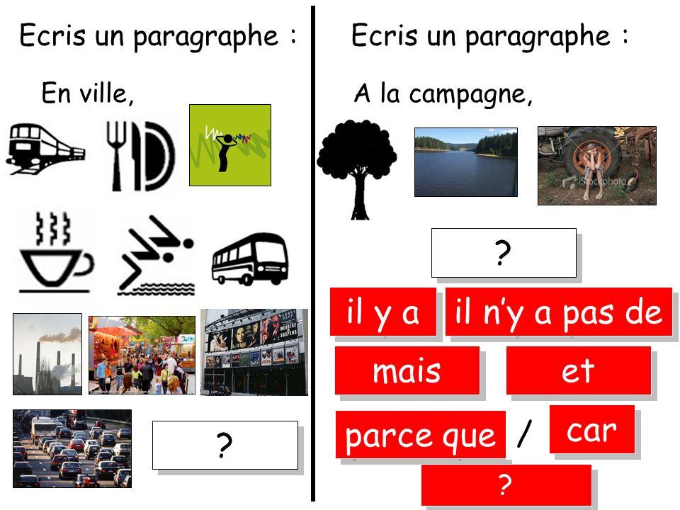 Ecris un paragraphe : A la campagne,En ville, Ecris un paragraphe : mais et parce que car / ? ? ? ? il y a il ny a pas de ? ?