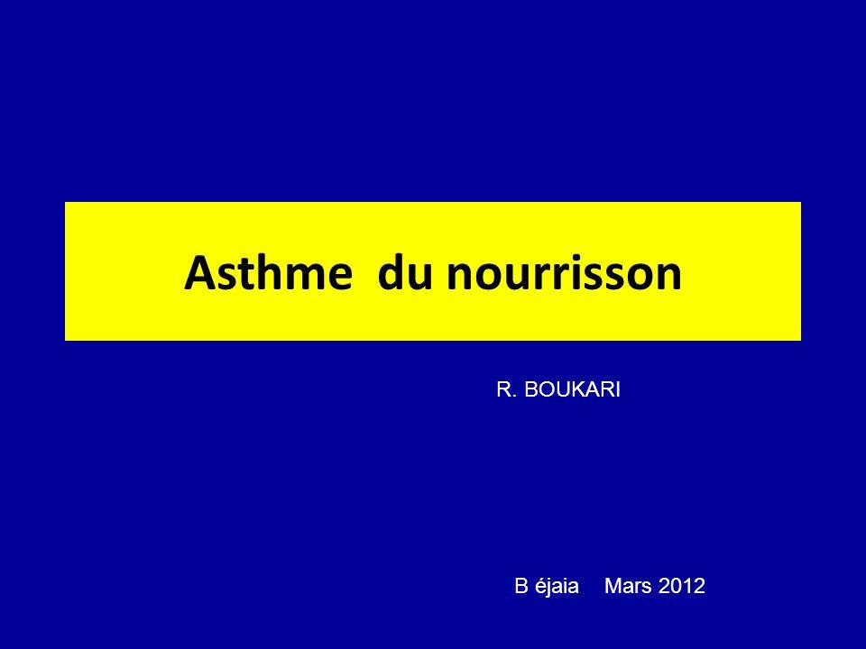 Asthme du nourrisson B éjaia Mars 2012 R. BOUKARI