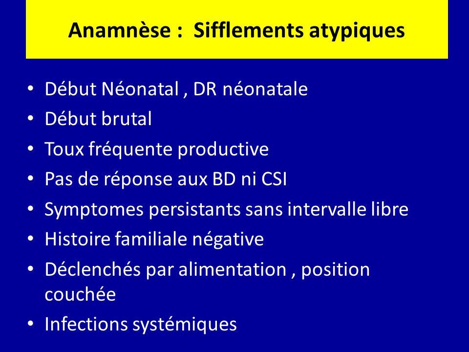 Anamnèse : Sifflements atypiques Début Néonatal, DR néonatale Début brutal Toux fréquente productive Pas de réponse aux BD ni CSI Symptomes persistant