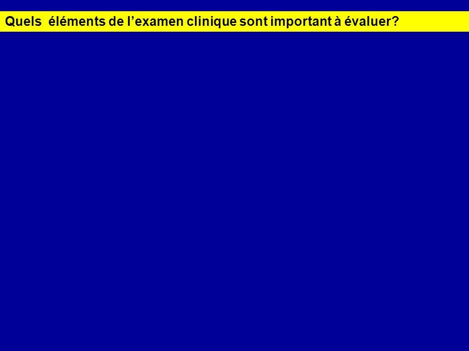 Quels éléments de lexamen clinique sont important à évaluer?